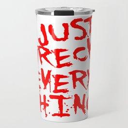 Just Wreck Everything Bright Red Grunge Graffiti Travel Mug