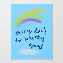 Every Day is Pretty Good Canvas Print