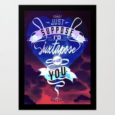 Juxtapozed with you Art Print