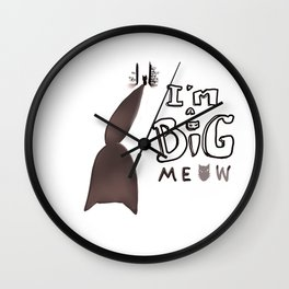 I'm a Big Meow *MeowCollection* Wall Clock