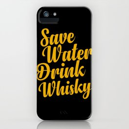 Save water drink whisky iPhone Case