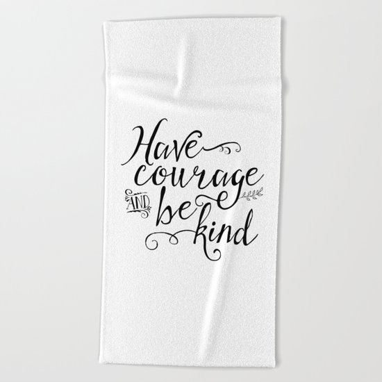 Have Courage and Be Kind (BW) Beach Towel