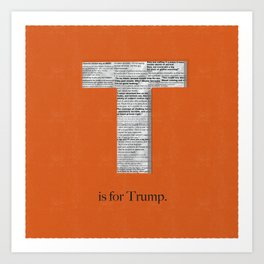 T is for Trump. Art Print
