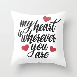 Romantic My Heart is Wherever You Are Valentine's Day Quote Throw Pillow
