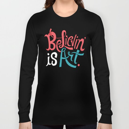 Believing is Art Long Sleeve T-shirt