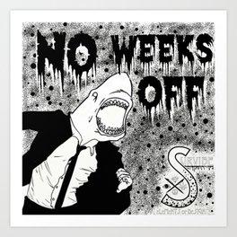 No Weeks off Art Print