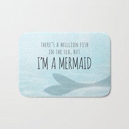 There's A Million Fish In The Sea, But I'm A Mermaid Bath Mat