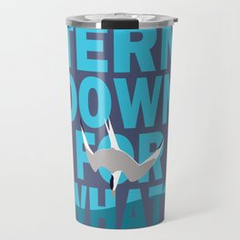 Tern Down For What? Travel Mug