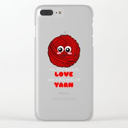 All You Need Is Love And A Big Ball Of Yarn Cute Yarn Pun Clear iPhone Case