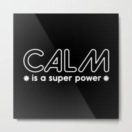 Calm Is A Super Power Metal Print
