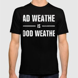 Bad Weather Is Good Weather   Storm Chaser T-shirt