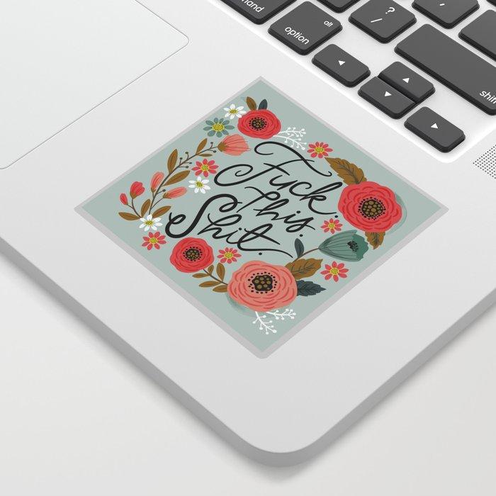Pretty Swe*ry: F this Sh*t Sticker