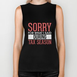 Sorry For What I Said During Tax Season Biker Tank