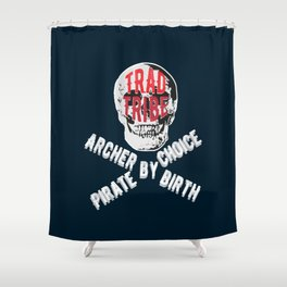 TRAD TRIBE - ARCHER BY BIRTH PIRATE BY CHOICE Shower Curtain