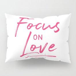 Focus on Love Pillow Sham