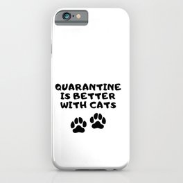Quarantine Is Better with Cats iPhone Case