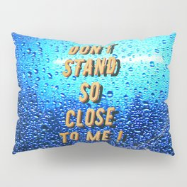 Don't stand so Close to me - Fight the Virus Pillow Sham
