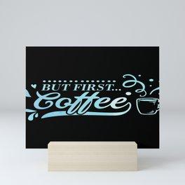 But First, Coffee Caffeine Lovers Mini Art Print