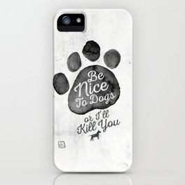 Be Nice To Dogs iPhone Case