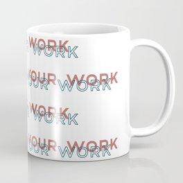 I Like Your Work Coffee Mug