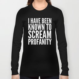 I Have Been Known To Scream Profanity (Black & White) Long Sleeve T-shirt