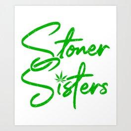 STONER SISTERS Marijuana Leaf Gifts For Stoner 420 Art Print