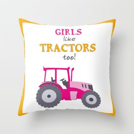 Girls Like Tractors Too! Throw Pillow