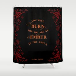 An Ember in the Ashes Quote Shower Curtain
