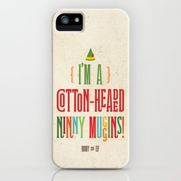 Buddy the Elf! I'm a Cotton-Headed Ninny Muggins! iPhone Case