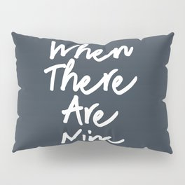 When there are nine Pillow Sham