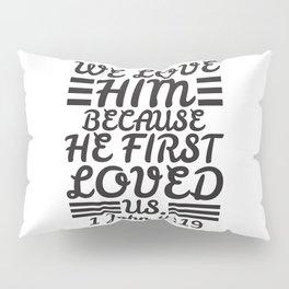 1 John 4:19 Pillow Sham