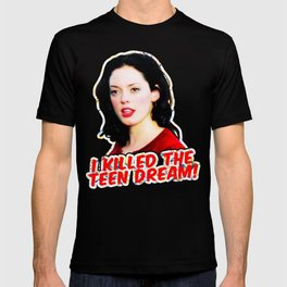 I killed Liz! I killed the teen dream! T-shirt
