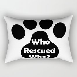 In Black and White we ask: Who Rescured Who? Rectangular Pillow