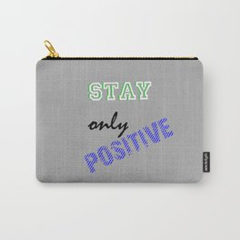 Stay positive only Carry-All Pouch
