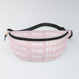 no rain, no flowers Fanny Pack