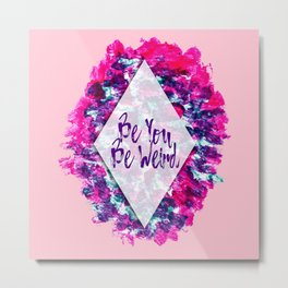 Be You Be Weird Typography Pink Purple Watercolor Metal Print