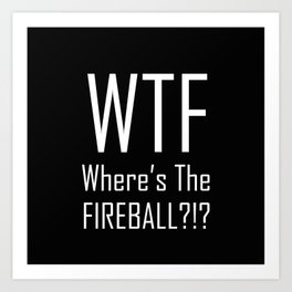WTF Where's The Fireball Word Art - Fun With Acronyms Art Print