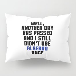 Didn't Use Algebra Once Funny Quote Pillow Sham