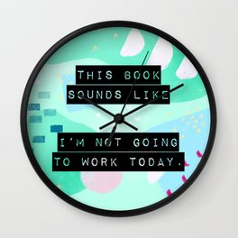 This book sounds like I'm not going to work today. Wall Clock