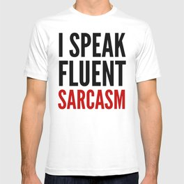 I SPEAK FLUENT SARCASM T-shirt
