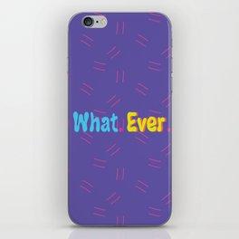 Whatever. iPhone Skin