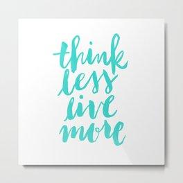 Think Less, Live More Metal Print