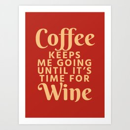 Coffee Keeps Me Going Until It's Time For Wine (Crimson) Art Print