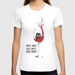 What wine goes with dog hair? T-shirt