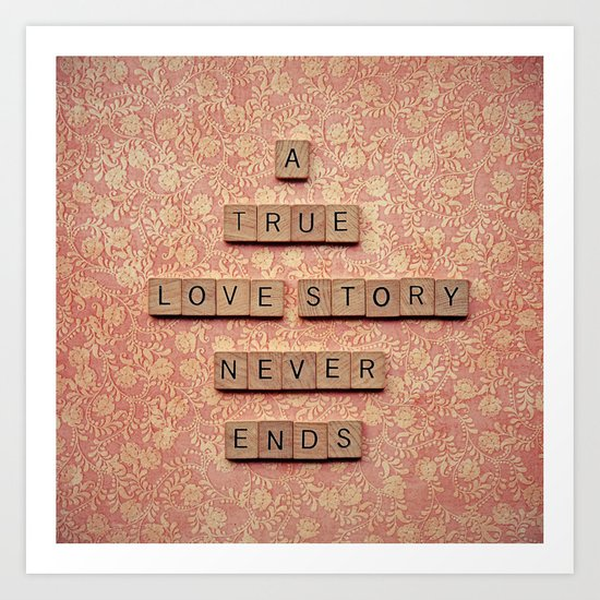 A True Love Story Never Ends Art Print