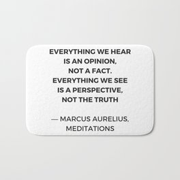 Stoic Inspiration Quotes - Marcus Aurelius Meditations - Everything we hear is an opinion not a fact Bath Mat