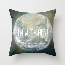 Earth Day - I'm with her! Throw Pillow