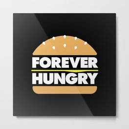 Forever hungry Metal Print