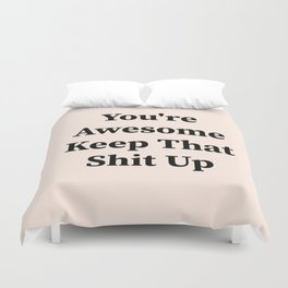 You're awesome keep that shit up Duvet Cover