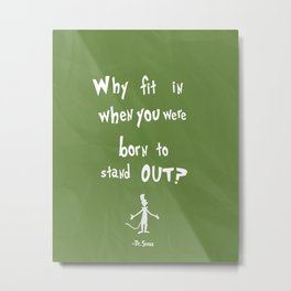 dr seuss: why fit in when you were born to stand out? Metal Print